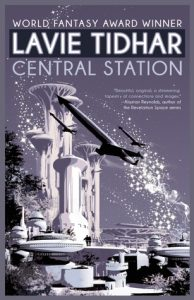 BOOK REVIEW: Central Station, by Lavie Tidhar