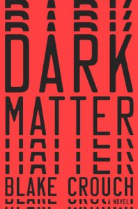 BOOK REVIEW: Dark Matter, by Blake Crouch