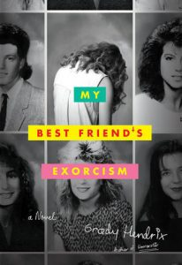 BOOK REVIEW: My Best Friend's Exorcism, by Grady Hendrix