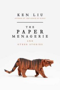 BOOK REVIEW: The Paper Menagerie, by Ken Liu