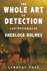 BOOK REVIEW: The Whole Art of Detection, by Lyndsay Faye