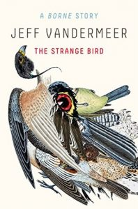 BOOK REVIEW: Borne and The Strange Bird, by Jeff VanderMeer