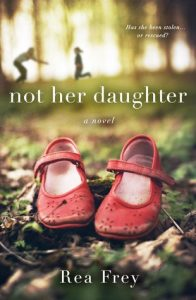 BOOK REVIEW: Not Her Daughter, by Rea Frey