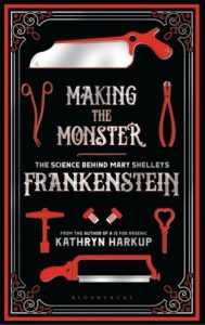 BOOK REVIEW: Making the Monster: The Science Behind Mary Shelley's Frankenstein, by Kathryn Harkup