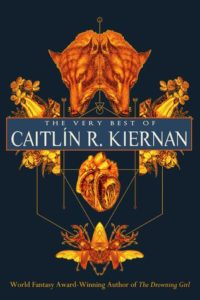 BOOK REVIEW: The Very Best of Caitlín R. Kiernan, by Caitlín R. Kiernan