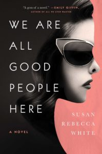 BOOK REVIEW: We Are All Good People Here, by Susan Rebecca White
