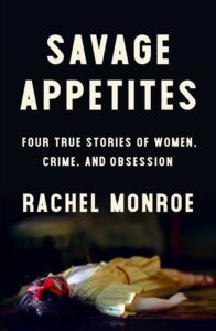 BOOK REVIEW: Savage Appetites, by Rachel Monroe