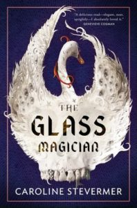 BOOK REVIEW: The Glass Magician, by Caroline Stevermer