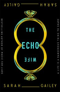 BOOK REVIEW: The Echo Wife, by Sarah Gailey